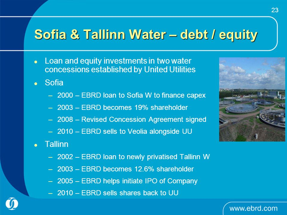 23 Sofia & Tallinn Water – debt / equity Loan and equity investments in two water concessions established by United Utilities Sofia –2000 – EBRD loan
