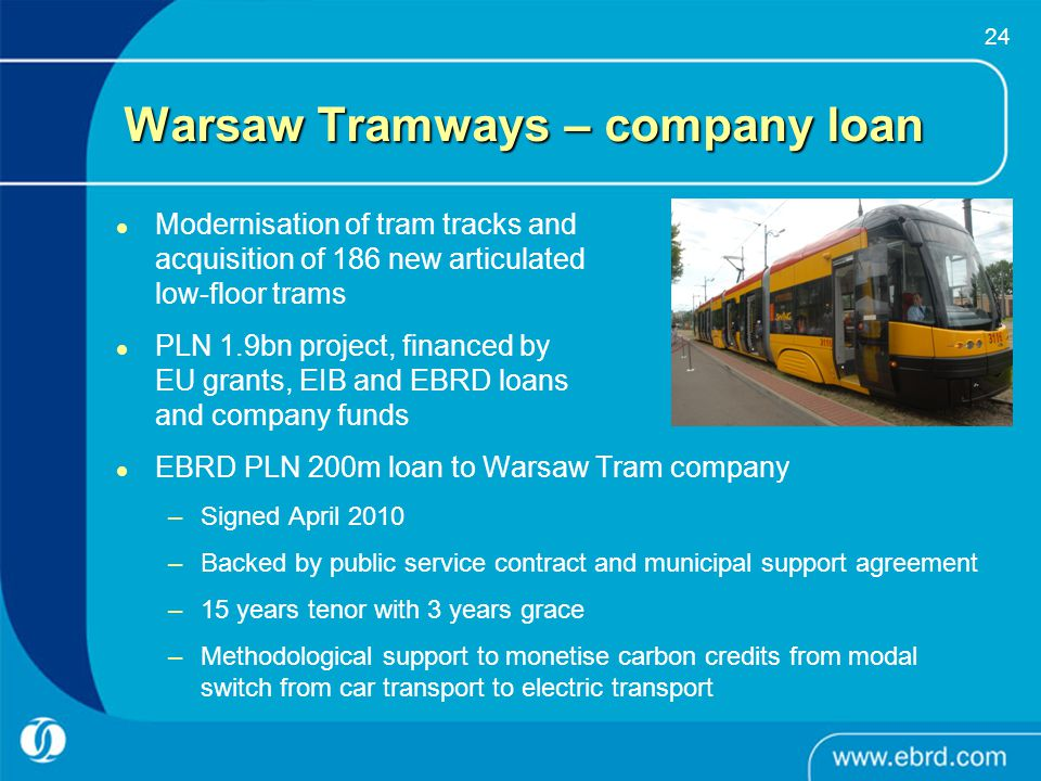 24 Warsaw Tramways – company loan Modernisation of tram tracks and acquisition of 186 new articulated low-floor trams PLN 1.9bn project, financed by E
