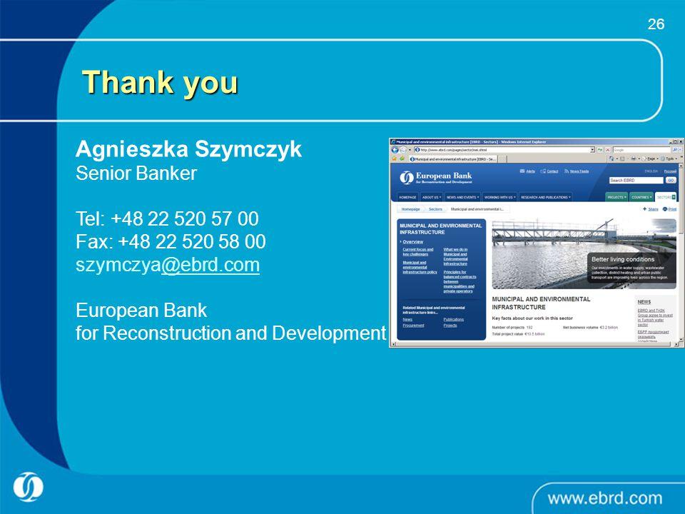 26 Thank you Agnieszka Szymczyk Senior Banker Tel: +48 22 520 57 00 Fax: +48 22 520 58 00 szymczya@ebrd.com@ebrd.com European Bank for Reconstruction