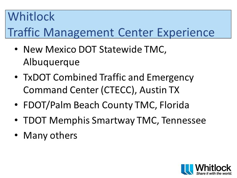 Whitlock Traffic Management Center Experience New Mexico DOT Statewide TMC, Albuquerque TxDOT Combined Traffic and Emergency Command Center (CTECC), A