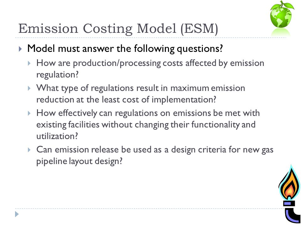 Emission Costing Model (ESM) Model must answer the following questions? How are production/processing costs affected by emission regulation? What type