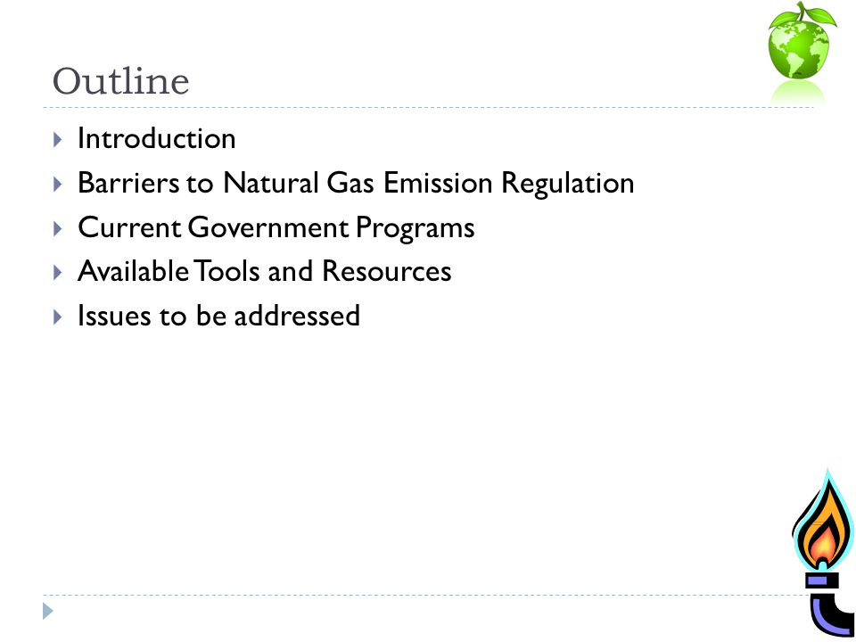 Outline Introduction Barriers to Natural Gas Emission Regulation Current Government Programs Available Tools and Resources Issues to be addressed