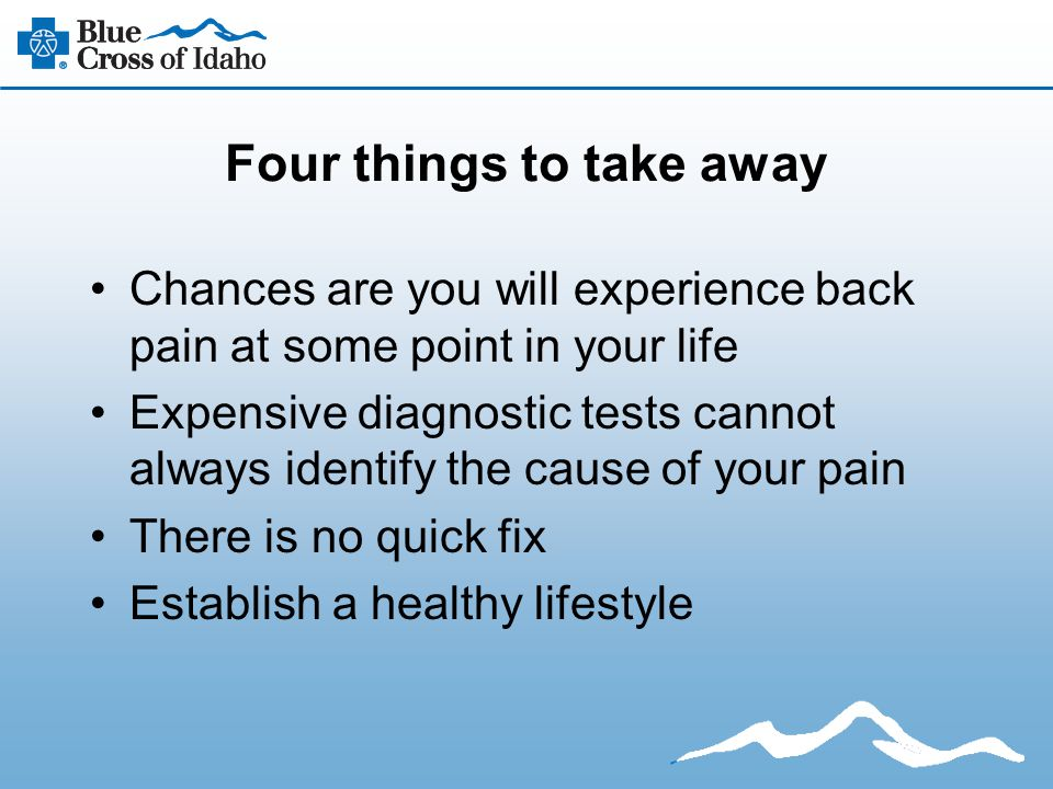 Four things to take away Chances are you will experience back pain at some point in your life Expensive diagnostic tests cannot always identify the ca
