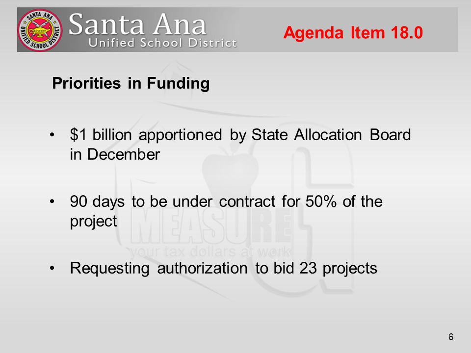 6 $1 billion apportioned by State Allocation Board in December 90 days to be under contract for 50% of the project Requesting authorization to bid 23 projects Priorities in Funding Agenda Item 18.0