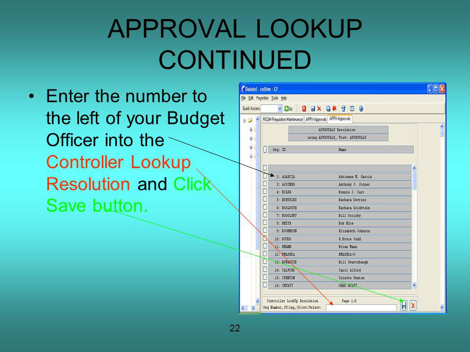 22 APPROVAL LOOKUP CONTINUED Enter the number to the left of your Budget Officer into the Controller Lookup Resolution and Click Save button.