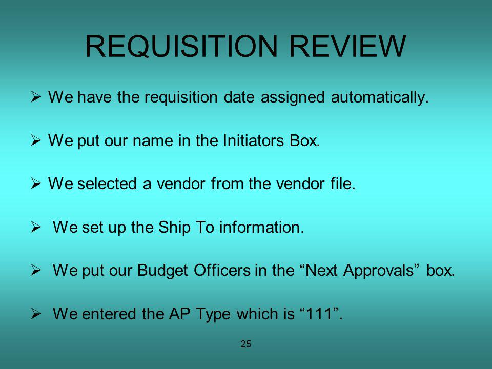 25 REQUISITION REVIEW We have the requisition date assigned automatically.