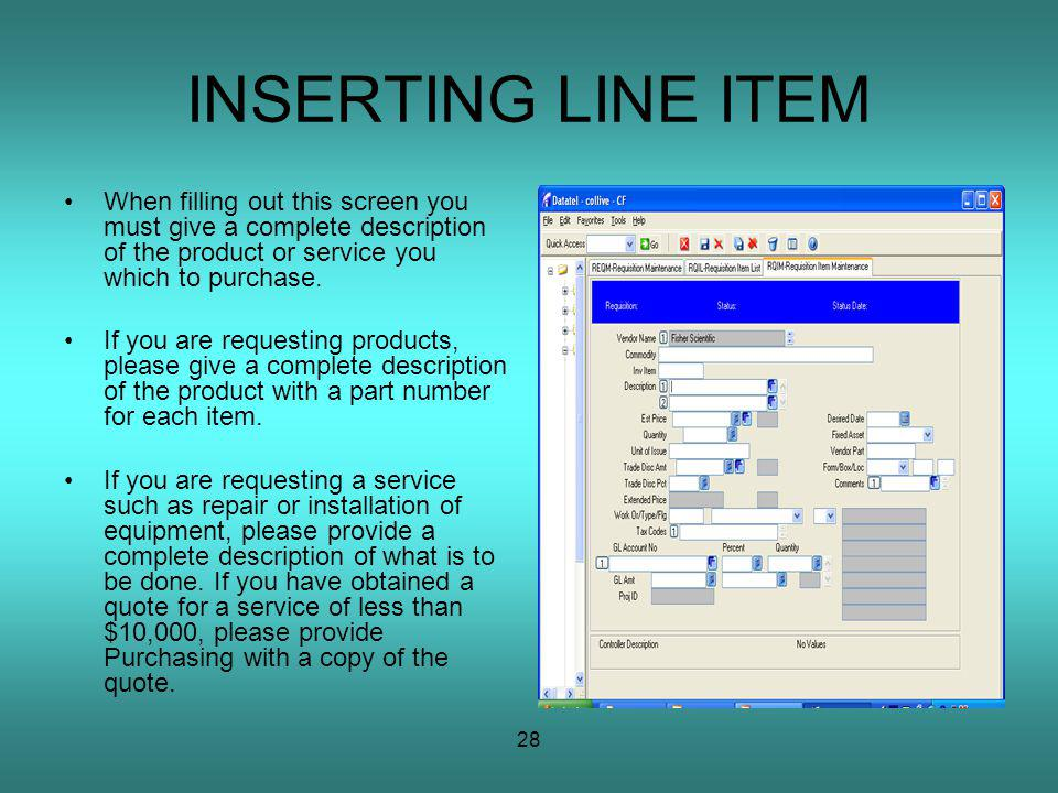 28 INSERTING LINE ITEM When filling out this screen you must give a complete description of the product or service you which to purchase.