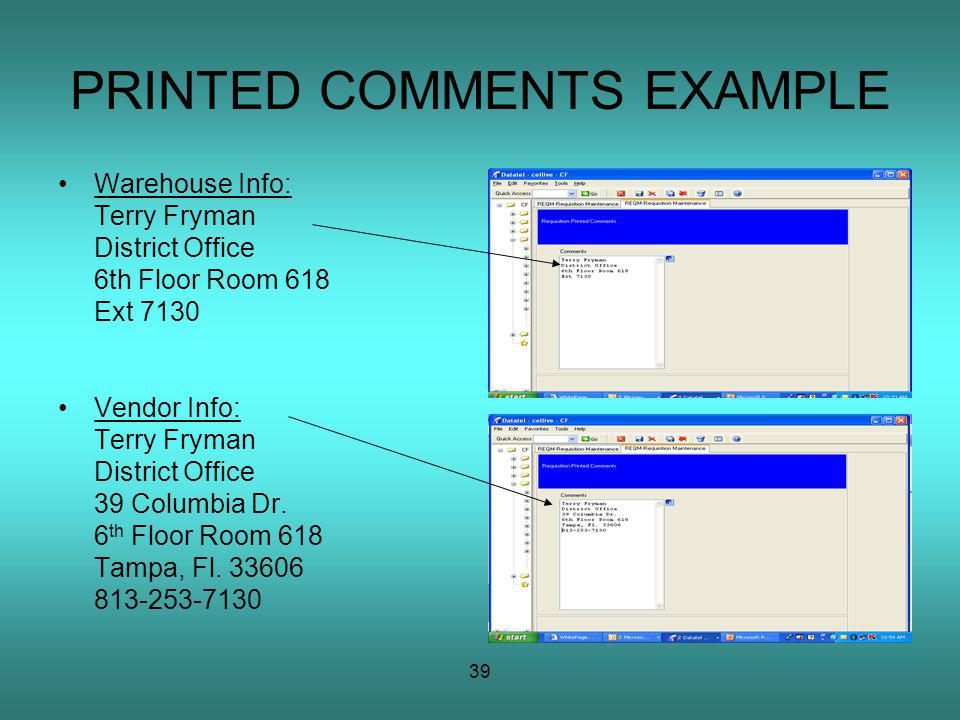 39 PRINTED COMMENTS EXAMPLE Warehouse Info: Terry Fryman District Office 6th Floor Room 618 Ext 7130 Vendor Info: Terry Fryman District Office 39 Columbia Dr.
