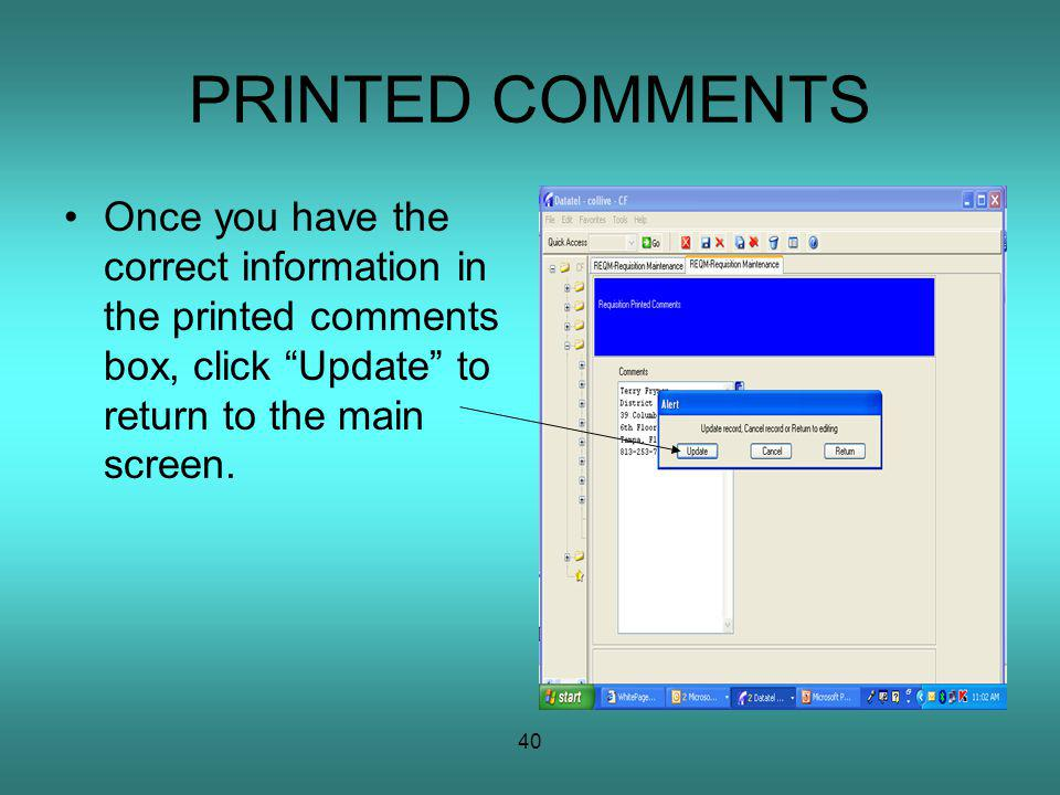 40 PRINTED COMMENTS Once you have the correct information in the printed comments box, click Update to return to the main screen.