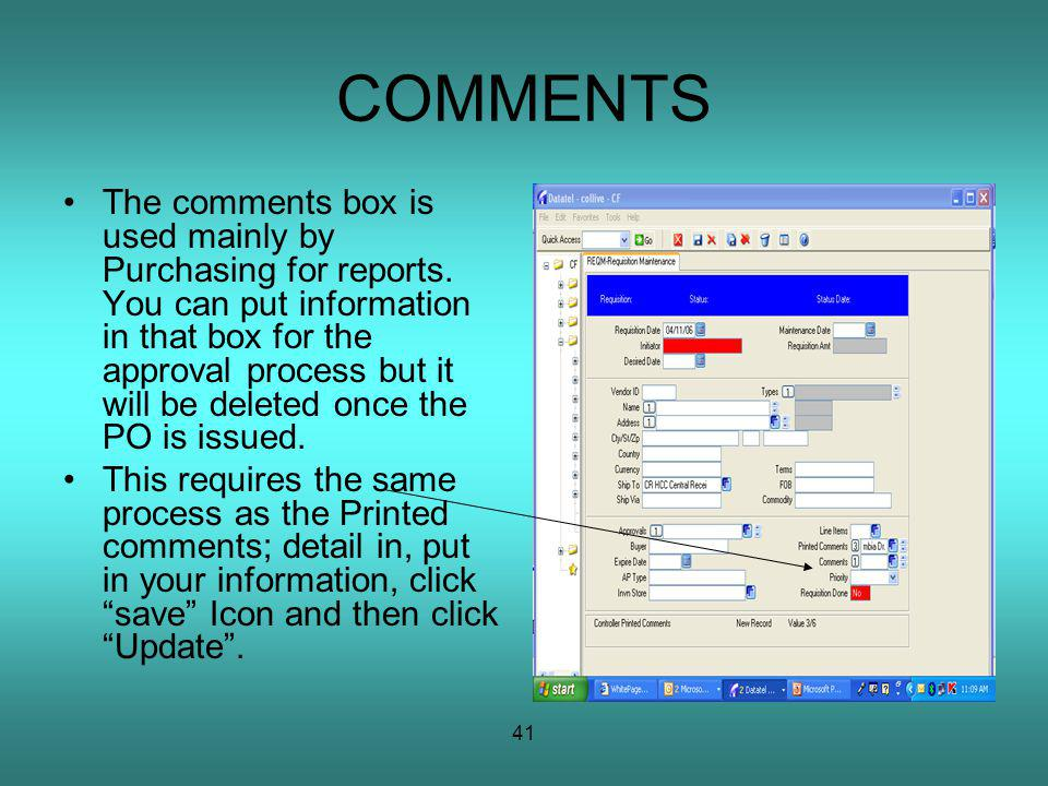 41 COMMENTS The comments box is used mainly by Purchasing for reports.