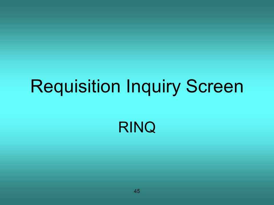 45 Requisition Inquiry Screen RINQ
