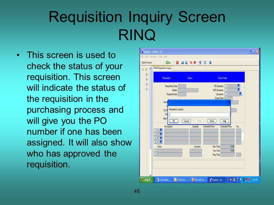 46 Requisition Inquiry Screen RINQ This screen is used to check the status of your requisition.