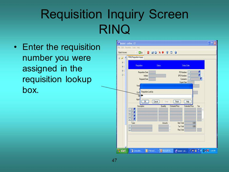 47 Requisition Inquiry Screen RINQ Enter the requisition number you were assigned in the requisition lookup box.