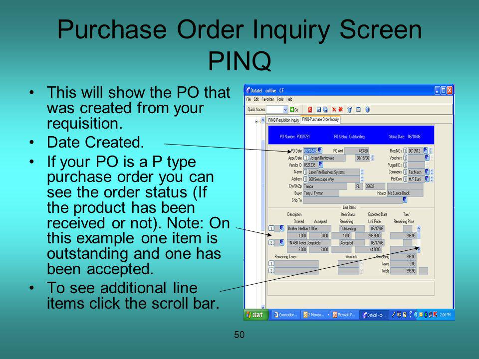 50 Purchase Order Inquiry Screen PINQ This will show the PO that was created from your requisition.