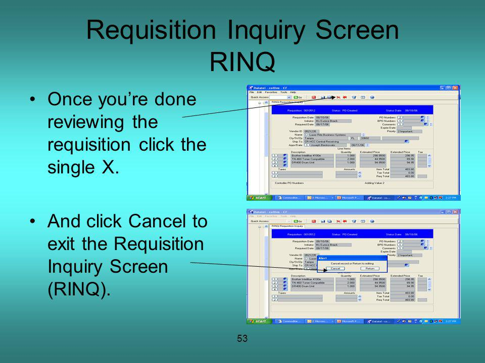 53 Requisition Inquiry Screen RINQ Once youre done reviewing the requisition click the single X.