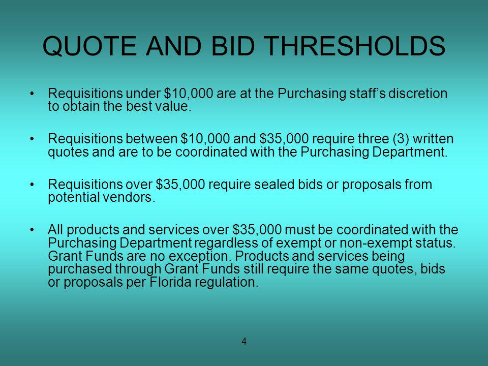 4 QUOTE AND BID THRESHOLDS Requisitions under $10,000 are at the Purchasing staffs discretion to obtain the best value.