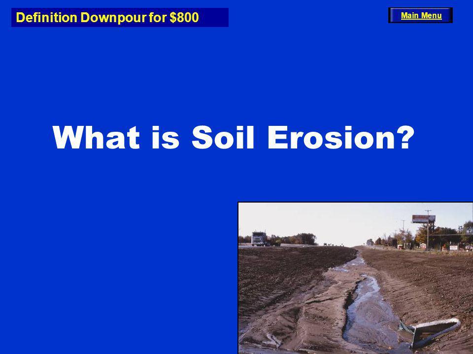 Definition Downpour for $800 What is Soil Erosion Main Menu