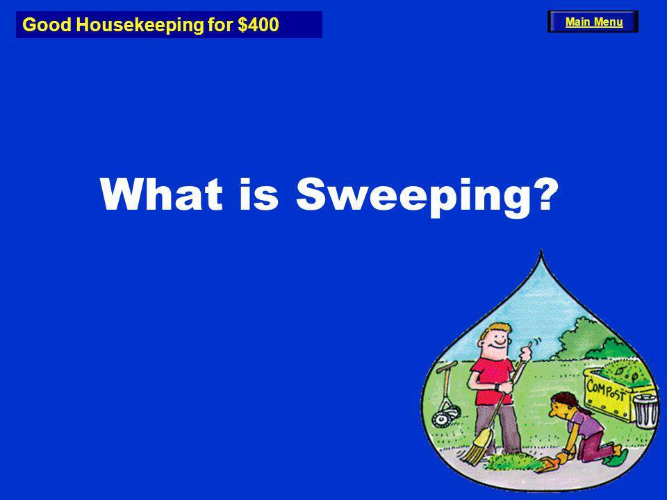 Good Housekeeping for $400 What is Sweeping Main Menu