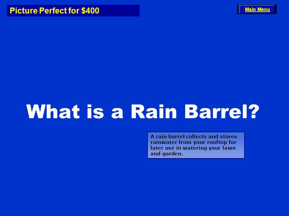 Picture Perfect for $400 What is a Rain Barrel? Main Menu A rain barrel collects and stores rainwater from your rooftop for later use in watering your