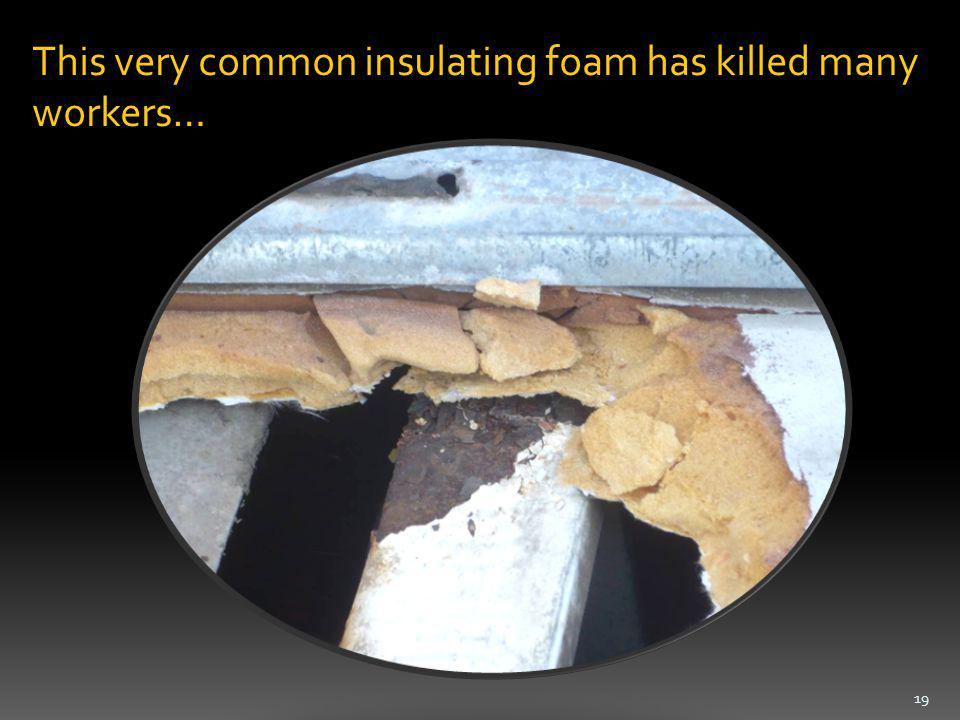 This very common insulating foam has killed many workers… 19