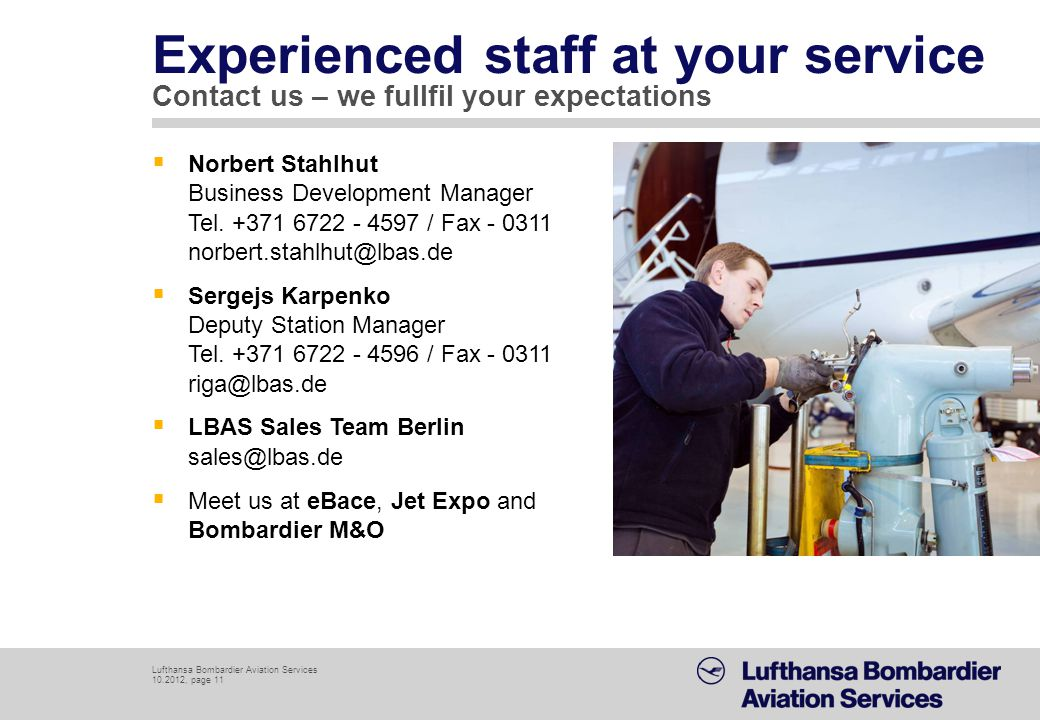 Lufthansa Bombardier Aviation Services 10.2012, page 11 Experienced staff at your service Contact us – we fullfil your expectations Norbert Stahlhut B