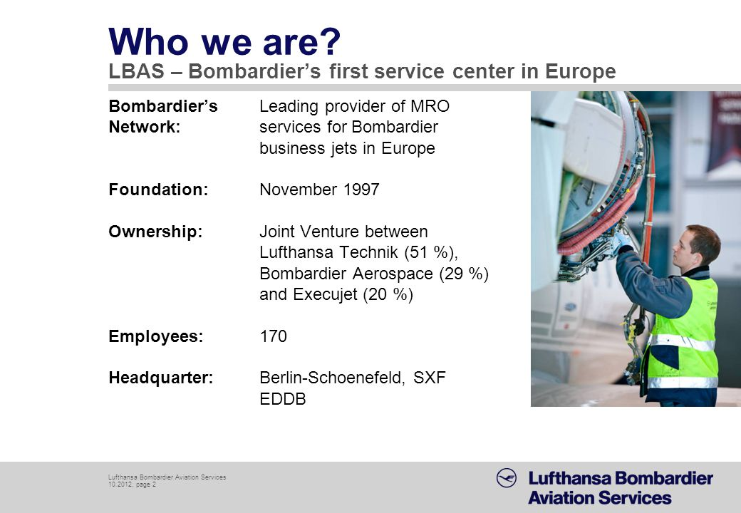 Lufthansa Bombardier Aviation Services 10.2012, page 2 Who we are? LBAS – Bombardiers first service center in Europe Bombardiers Leading provider of M