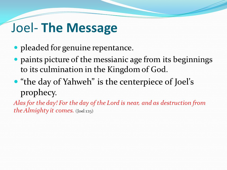 Joel- The Message pleaded for genuine repentance.