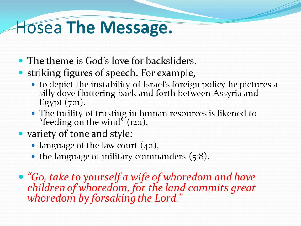 Hosea The Message. The theme is Gods love for backsliders.