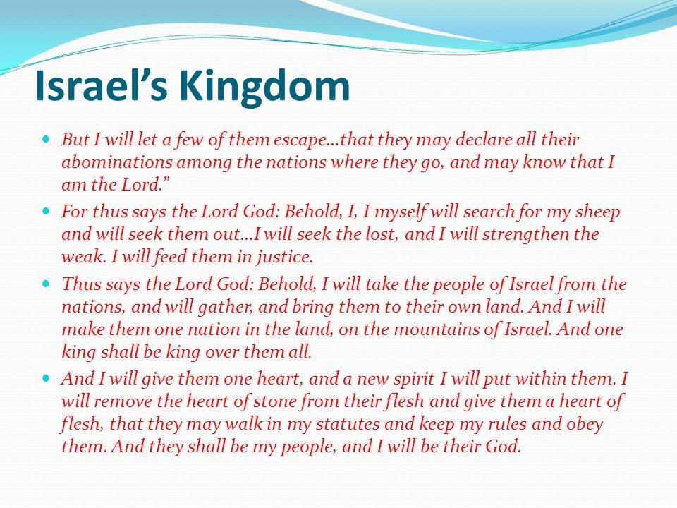 Israels Kingdom But I will let a few of them escape…that they may declare all their abominations among the nations where they go, and may know that I am the Lord.