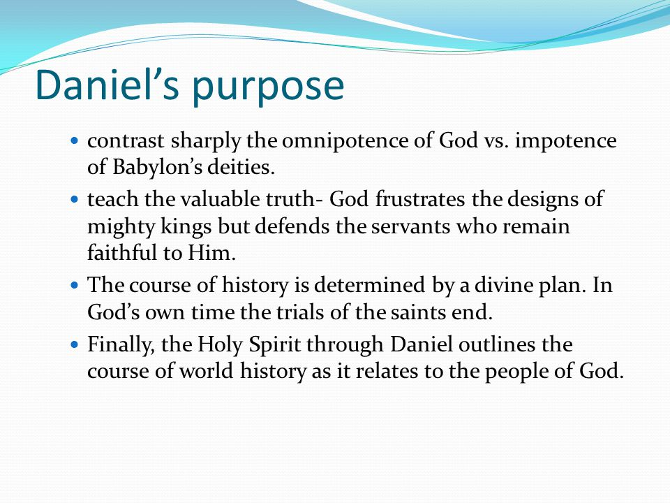 Daniels purpose contrast sharply the omnipotence of God vs.