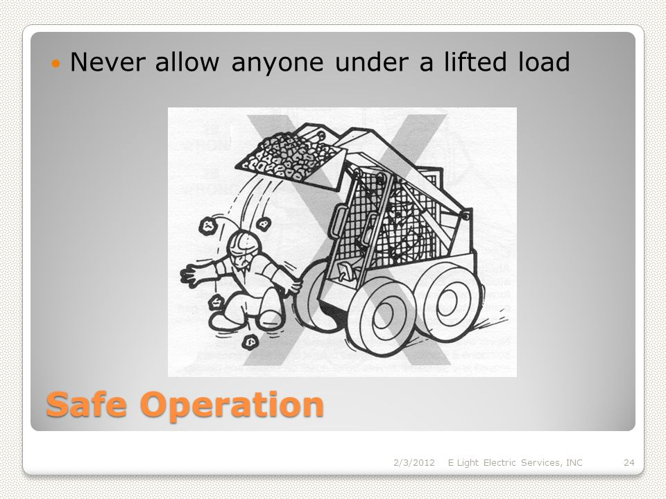 Safe Operation Never allow anyone under a lifted load 2/3/2012E Light Electric Services, INC24