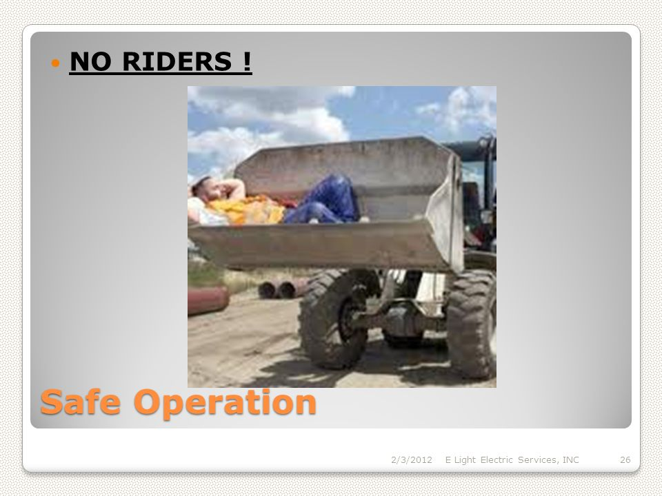 Safe Operation NO RIDERS ! 2/3/2012E Light Electric Services, INC26
