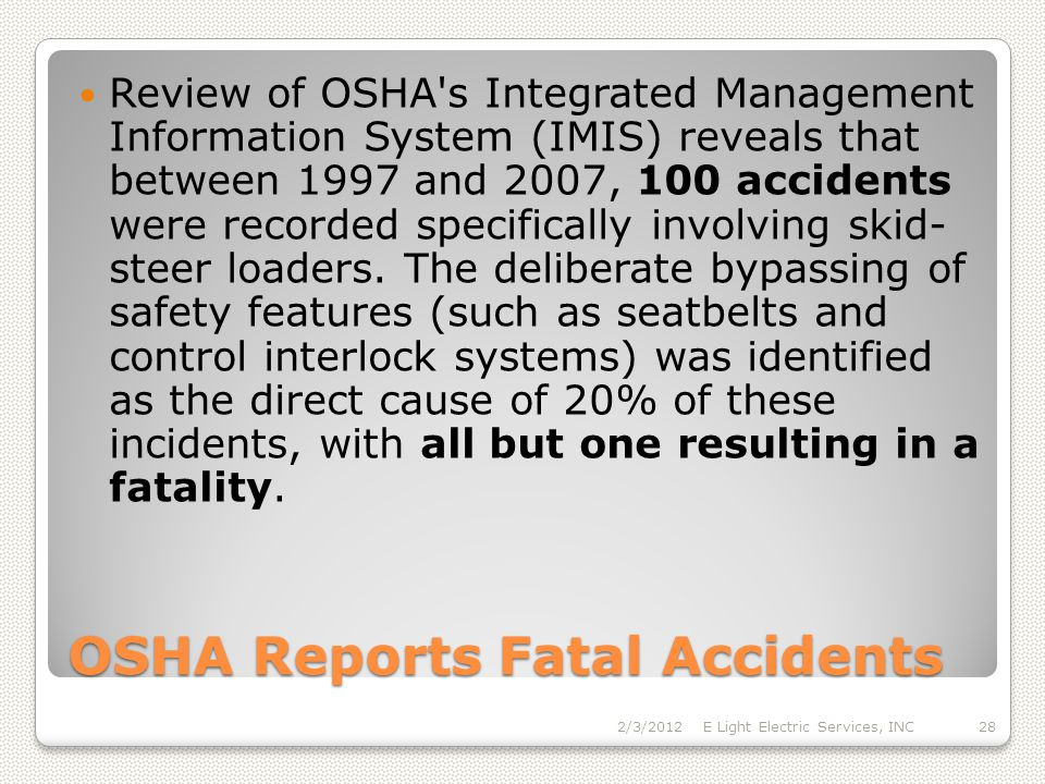 OSHA Reports Fatal Accidents Review of OSHA s Integrated Management Information System (IMIS) reveals that between 1997 and 2007, 100 accidents were recorded specifically involving skid- steer loaders.