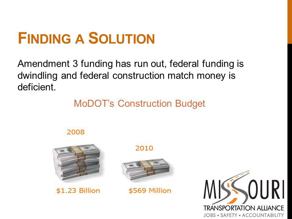 F INDING A S OLUTION Amendment 3 funding has run out, federal funding is dwindling and federal construction match money is deficient.