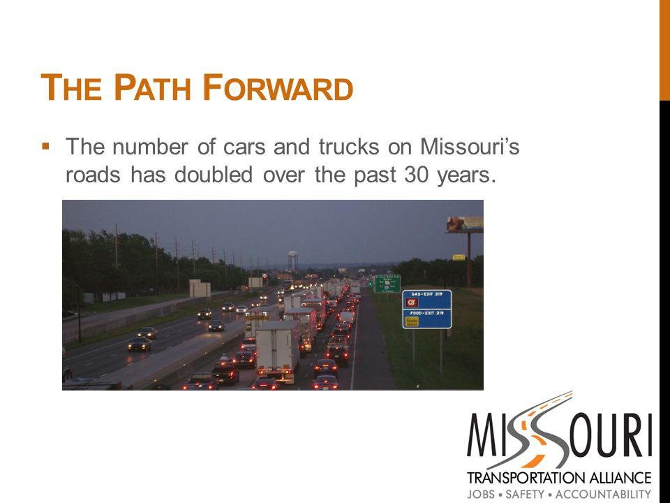 T HE P ATH F ORWARD The number of cars and trucks on Missouris roads has doubled over the past 30 years.