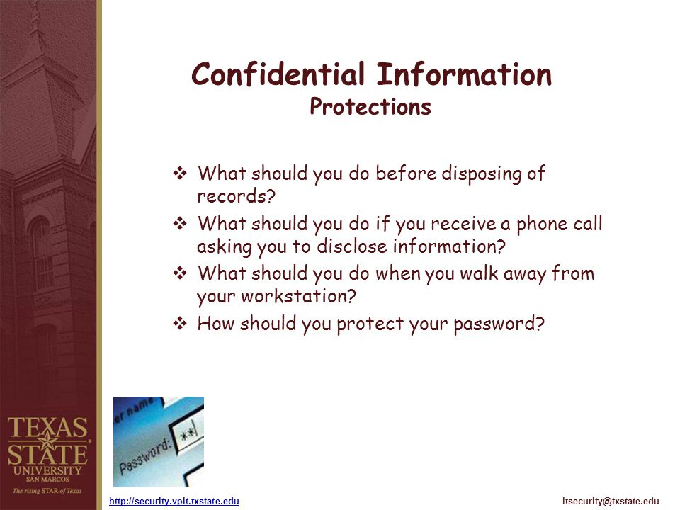 itsecurity@txstate.eduhttp://security.vpit.txstate.edu Confidential Information Protections What should you do before disposing of records? What shoul