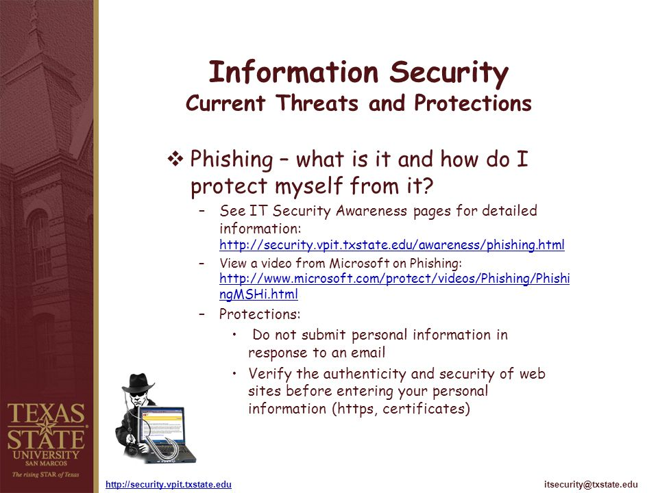 itsecurity@txstate.eduhttp://security.vpit.txstate.edu Information Security Current Threats and Protections Phishing – what is it and how do I protect