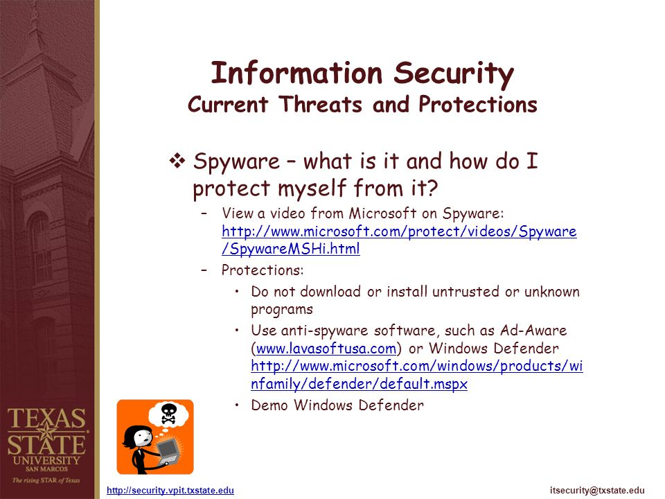 itsecurity@txstate.eduhttp://security.vpit.txstate.edu Information Security Current Threats and Protections Spyware – what is it and how do I protect