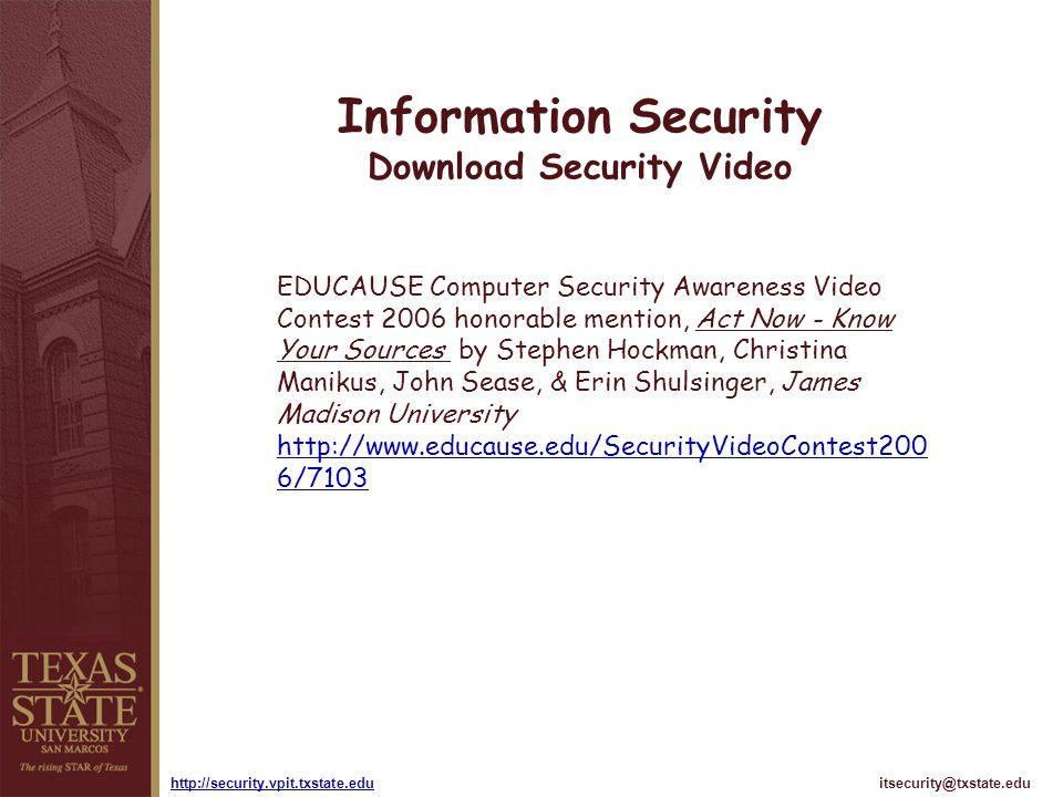 itsecurity@txstate.eduhttp://security.vpit.txstate.edu Information Security Download Security Video EDUCAUSE Computer Security Awareness Video Contest