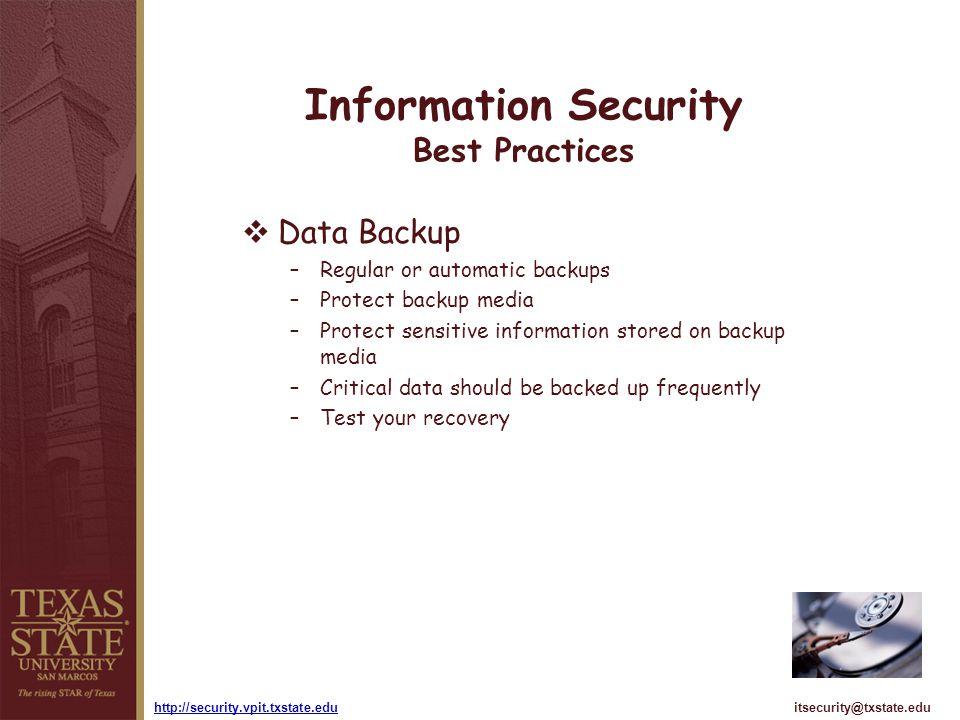 itsecurity@txstate.eduhttp://security.vpit.txstate.edu Information Security Best Practices Data Backup –Regular or automatic backups –Protect backup m