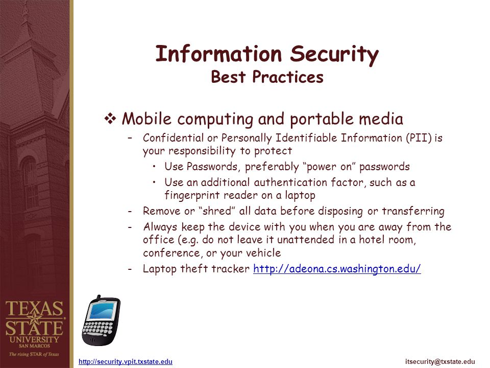 itsecurity@txstate.eduhttp://security.vpit.txstate.edu Information Security Best Practices Mobile computing and portable media –Confidential or Person