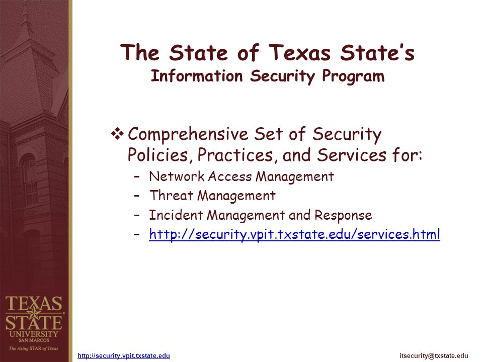 itsecurity@txstate.eduhttp://security.vpit.txstate.edu The State of Texas States Information Security Program Comprehensive Set of Security Policies,