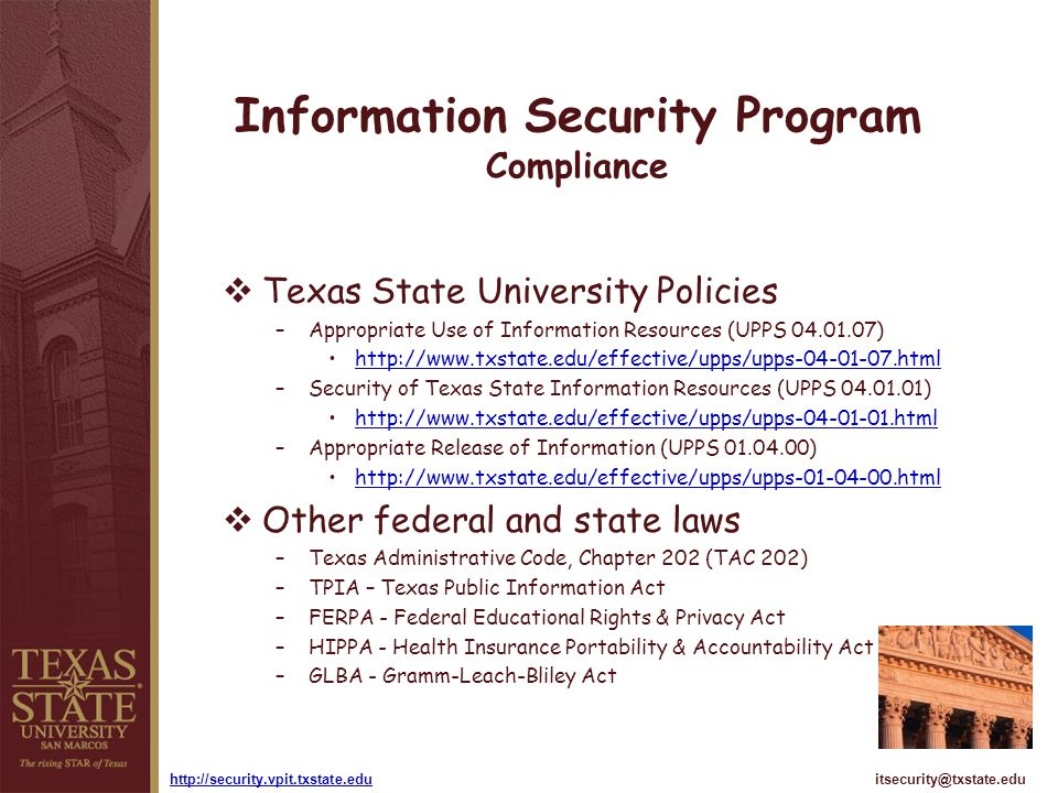 itsecurity@txstate.eduhttp://security.vpit.txstate.edu Information Security Program Compliance Texas State University Policies –Appropriate Use of Inf