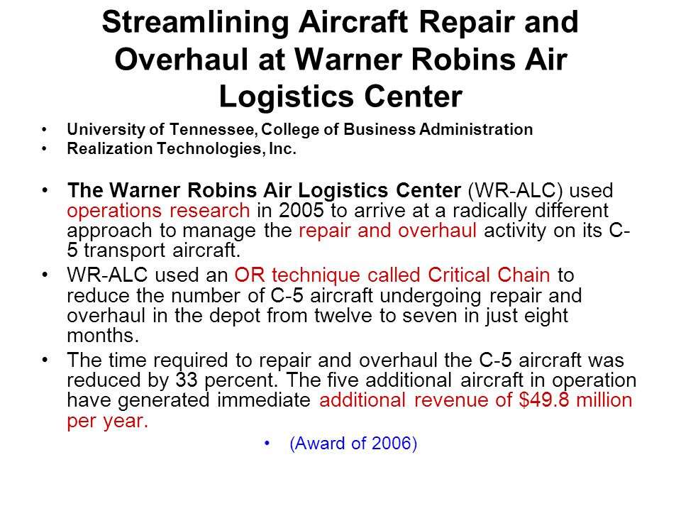 Streamlining Aircraft Repair and Overhaul at Warner Robins Air Logistics Center University of Tennessee, College of Business Administration Realizatio