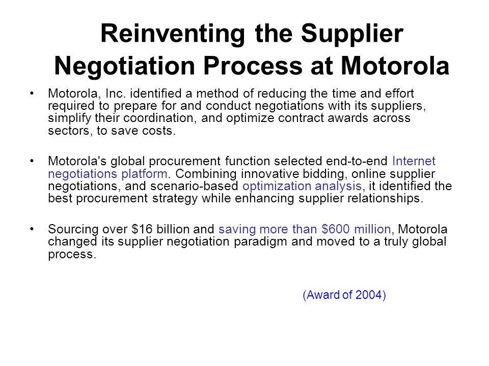 Reinventing the Supplier Negotiation Process at Motorola Motorola, Inc. identified a method of reducing the time and effort required to prepare for an