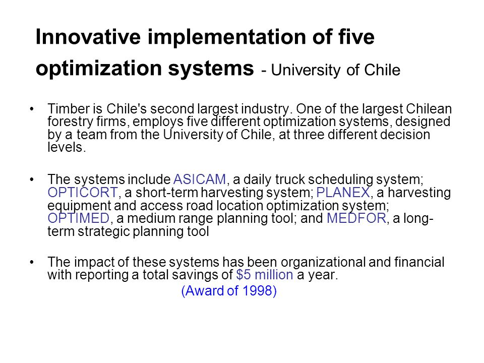 Innovative implementation of five optimization systems - University of Chile Timber is Chile's second largest industry. One of the largest Chilean for
