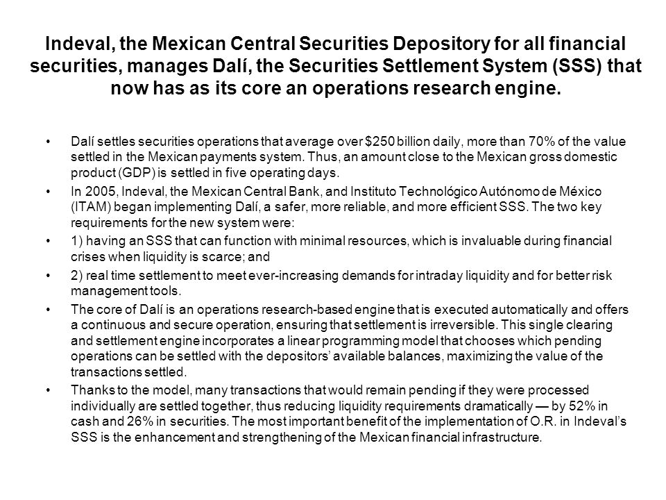Indeval, the Mexican Central Securities Depository for all financial securities, manages Dalí, the Securities Settlement System (SSS) that now has as