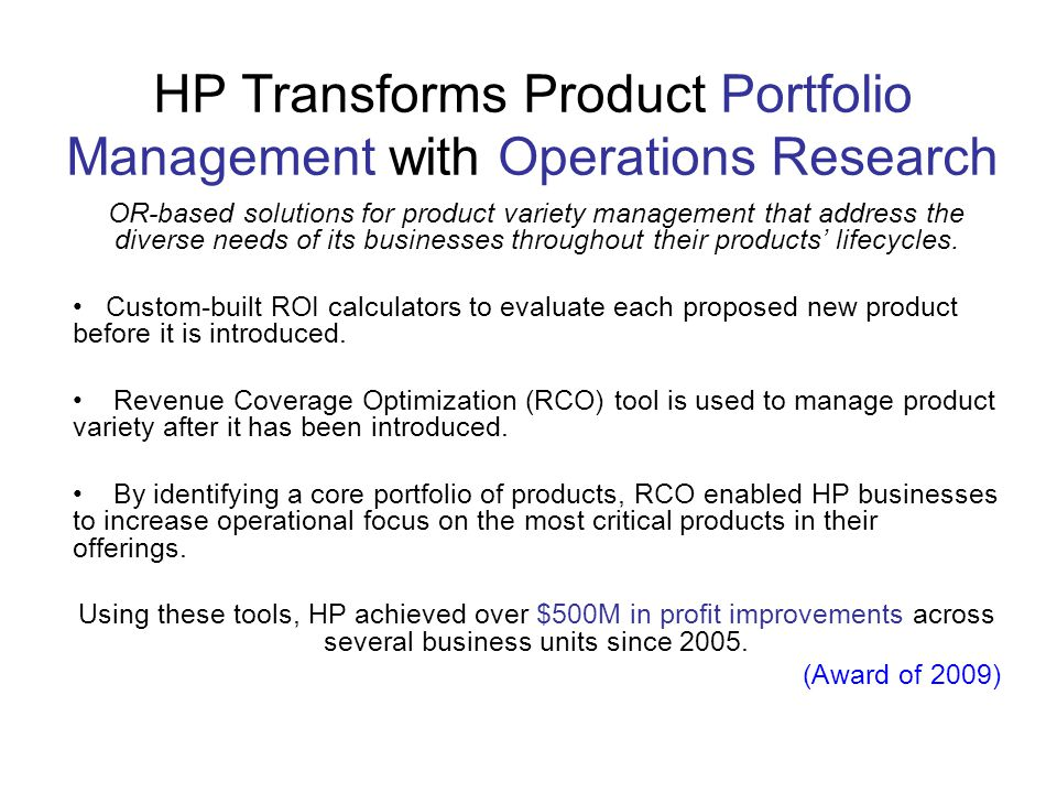 HP Transforms Product Portfolio Management with Operations Research OR-based solutions for product variety management that address the diverse needs o