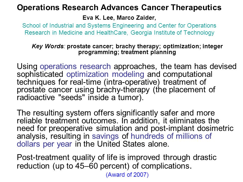 Operations Research Advances Cancer Therapeutics Eva K. Lee, Marco Zaider, School of Industrial and Systems Engineering and Center for Operations Rese