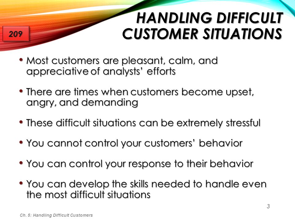 3 HANDLING DIFFICULT CUSTOMER SITUATIONS Most customers are pleasant, calm, and appreciative of analysts efforts Most customers are pleasant, calm, an